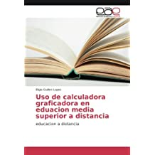 Uso de calculadora graficadora en eduacion media superior a distancia: educacion a distancia (Spanish Edition)