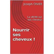 Nourrir ses cheveux !: La vérité sur vos cheveux (French Edition)
