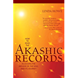 How to Read the Akashic Records: Accessing the Archive of the Soul and Its Journey