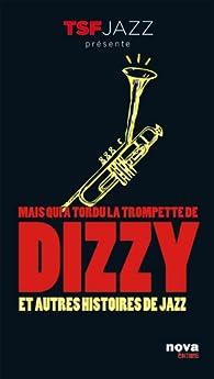 Mais qui a tordu la trompette de Dizzy ? : Et autres histoires de jazz par Bruno Costemalle