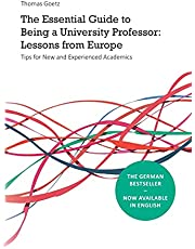 The Essential Guide to Being a University Professor: Lessons from Europe: Tips for New and Experienced Academics