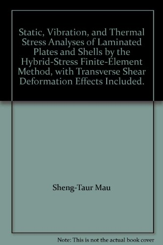 Static, Vibration, and Thermal Stress Analyses of Laminated Plates and Shells by the Hybrid-Stress Finite-Element Method, with Transverse Shear Deformation Effects Included.
