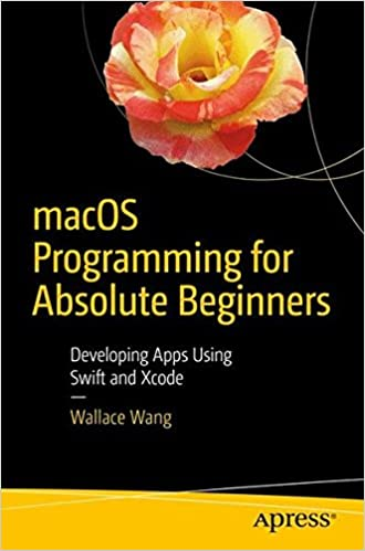 macOS Programming for Absolute Beginners: Developing Apps Using Swift and Xcode