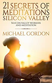 21  SECRETS ОF MEDITATION IN SІLІСОN VALLEY: SILICON VALLEY WORK AND MEDITATION,daily meditations,secret shopper,the secret,silicon valley startup,glenn beck agenda 21,memorial day