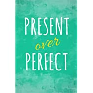 Present Over Perfect: Motivational, Unique Notebook, Journal, Diary (110 Pages, Blank, 6 x 9) (Motivational Notebooks)