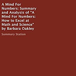 Summary and Analysis of a Mind for Numbers: How to Excel at Math and Science by Barbara Oakley