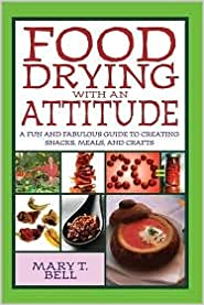 Book Food Drying with an Attitude: A Fun and Fabulous Guide to Creating Snacks, Meals, and Crafts by Mary T. Bell
