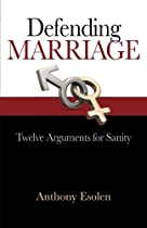 Defending Marriage: Twelve Arguments for Sanity