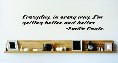 Everyday, in every way, I'm getting better and better. - Emile Coute Famous Inspirational Life Quote Vinyl Wall Decal - Picture Art Image Living Room Bedroom Home Decor Peel & Stick Sticker Graphic Design Wall Decal - - BEST SELLER SALE PRICE Size : 8 Inches X 32 Inches - 22 Colors Available