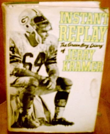 Instant Replay  The Green Bay Diary of Jerry Kramer, Kramer, Jerry & Schaap, Dick