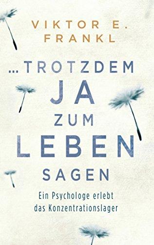 ... trotzdem Ja zum Leben sagen: Ein Psychologe erlebt das Konzentrationslager (German ()