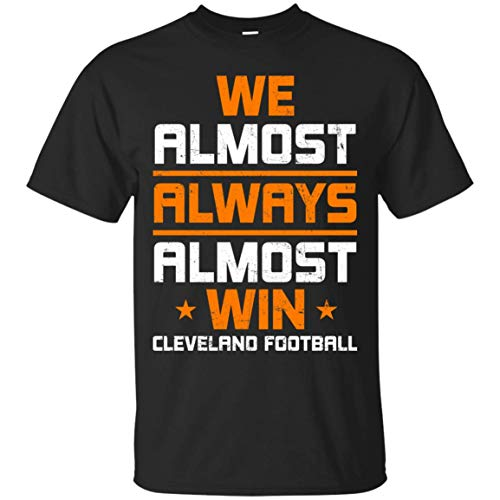 TeeKool Funny We Almost Always Almost Win Cleveland T-Shirt - Football Shirt