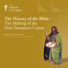 The History of the Bible: The Making of the New Testament Canon Lecture by The Great Courses, Bart D. Ehrman M.Div. Ph.D. Princeton Theological Seminary Narrated by Professor Bart D. Ehrman M.Div. Ph.D. Princeton Theological Seminary