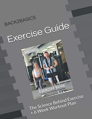 Back2Basics Exercise Guide: The Science Behind Exercise + 6 Week Workout Plan