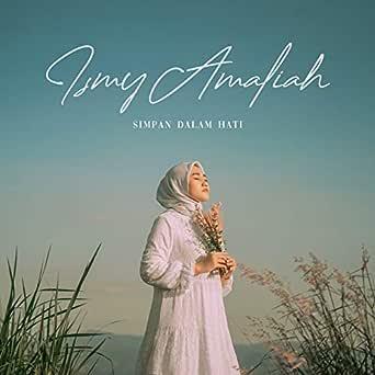 Simpan Dalam Hati By Ismy Amaliah On Amazon Music