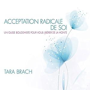 Acceptation radicale de soi : Un guide bouddhiste pour vous libérer de la honte | Livre audio