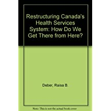 Restructuring Canada's health services system: How do we get there from here? : proceedings of the fourth Canadian Conference on Health Economics : August 27-29, 1990, University of Toronto, Toronto, Ontario, Canada
