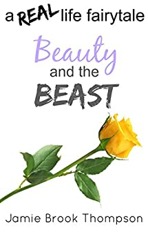 Beauty and the Beast: a REAL life fairy tale (A Silver Creek Novella Series Book 2) by [Thompson, Jamie Brook]