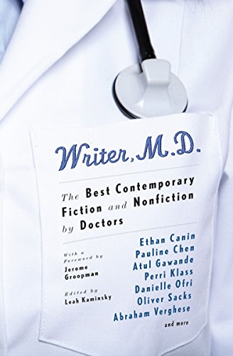 Writer, M.D.: The Best Contemporary Fiction and Nonfiction by Doctors