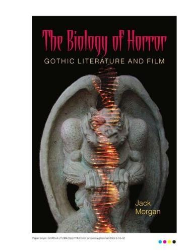 The Biology of Horror: Gothic Literature and Film (Morgan Jack)