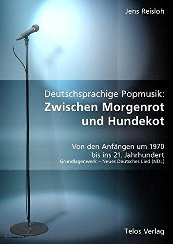 Deutschsprachige Popmusik: Zwischen Morgenrot und Hundekot: Von den Anfängen um 1970 bis ins 21. Jahrhundert. Grundlagenwerk - Neues Deutsches Lied (NDL)