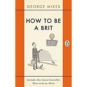How to be a Brit: The Classic Bestselling Guide Paperback – 5 Nov. 2015