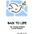 Back To Life: Your Personal Guidebook To Grief Recovery