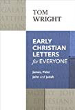 Early Christian Letters for Everyone (New Testament for Everyone Book 17)