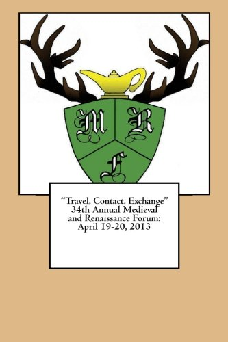 Download Travel, Contact, Exchange 34th Annual Medieval and Renaissance Forum: April 19-20,2013 Plymouth State University pdf