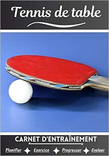 Tennis De Table Carnet D Entrainement Cahier D Exercice Pour Progresser Sport Et Passion Pour Le Tennis De Table Livre Pour Enfant Ou Adulte Cahier De Sport French Edition