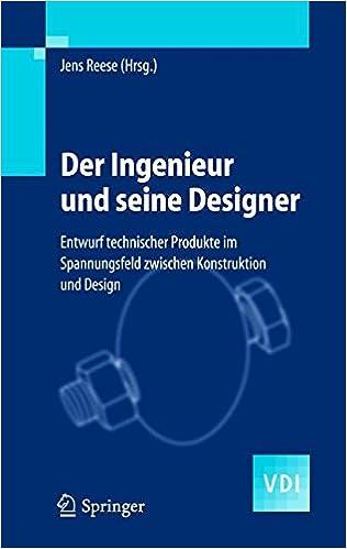 Der Ingenieur und seine Designer: Entwurf technischer Produkte im Spannungsfeld zwischen Konstruktion und Design (VDI-Buch) (German Edition)