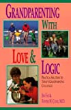 img - for Grandparenting with Love and Logic: Practical Solutions to Today's Grandparenting Challenges   [GRANDPARENTING W/LOVE & L] [Paperback] book / textbook / text book