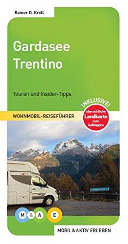 Gardasee und Trentino (MOBIL & AKTIV ERLEBEN - Wohnmobil-Reiseführer) Taschenbuch – 13. Mai 2016 Rainer D. Kröll 3943759199 Reiseführer Sport / Europa Brescia