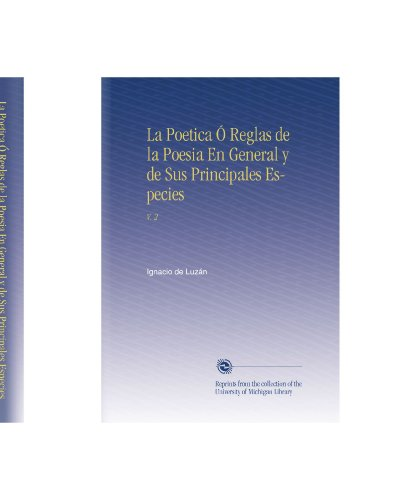 La Poetica Ó Reglas de la Poesia En General y de Sus Principales Especies: V. 2 (Spanish Edition)