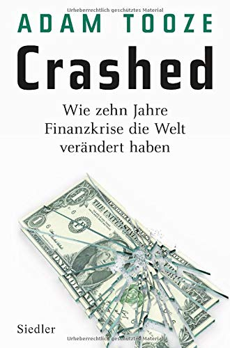 Crashed: Wie zehn Jahre Finanzkrise die Welt verändert haben Gebundenes Buch – 10. September 2018 Adam Tooze Norbert Juraschitz Karsten Petersen Thorsten Schmidt