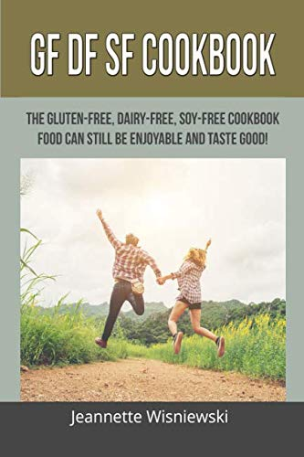 GF DF SF Cookbook: The Gluten-free, Dairy-free, Soy-free Cookbook. Food can still be enjoyable and taste good! ()