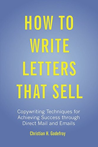 How to Write Letters that Sell: Copywriting Techniques for Achieving Success through Direct Mail and Emails