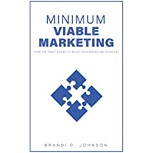 Minimum Viable Marketing: Find the Right Pieces to Build Your Marketing Strategy