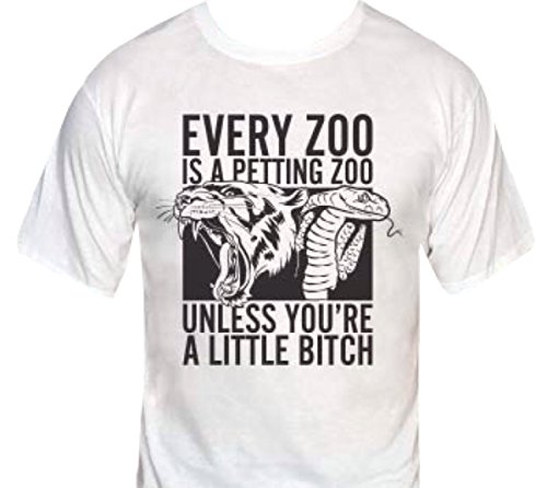 Every Zoo is a Petting Zoo-Unless You're a Little Bitch T-Shirt-XL-White