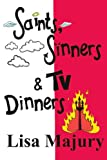 Saints, Sinners and TV Dinners, Lisa Majury, 1412086779
