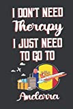 I Don t Need Therapy I Just Need To Go To Andorra: Andorra Travel Notebook | Andorra Vacation Journal | Diary And Logbook Gift | To Do Lists | Outfit ... More  | 6x 9 (15.24 x 22.86 cm) 120 Pages