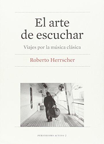Descargar Libro Arte De Escuchar. Viajes Por La Música Clásica Roberto Herrscher