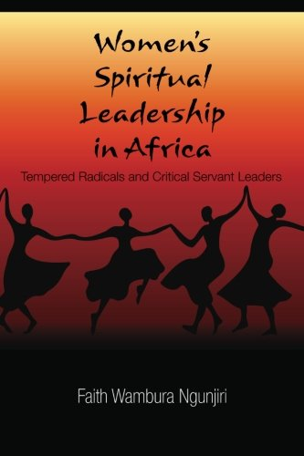 Women's Spiritual Leadership in Africa: Tempered Radicals and Critical Servant Leaders PDF