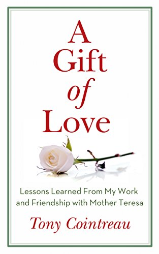 a-gift-of-love-lessons-learned-from-my-work-and-friendship-with-mother-teresa