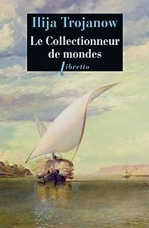 Le collectionneur de mondes : roman, Trojanow, Ilija