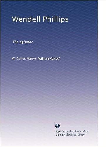 Wendell Phillips: the Agitator