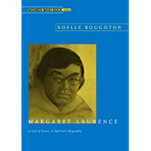 Margaret Laurence: A Gift of Grace: A Spiritual Biography