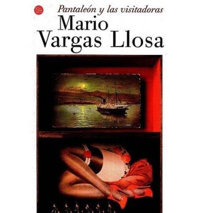 Pantaleon y las Visitadoras (Narrativa (Punto de Lectura)) (Spanish)  PANTALEON Y LAS VISITADORAS (NARRATIVA (PUNTO DE LECTURA)) (SPANISH)  By Vargas Llosa Mario ( Author )May 01 2000 Paperback