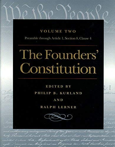 [(The Founders' Constitution: The Preamble through Article 1, Section 8, Clause 4 v. 2)] [ By (author) Philip B. Kurland, By (author) Ralph Lerner ] [May, 2000]