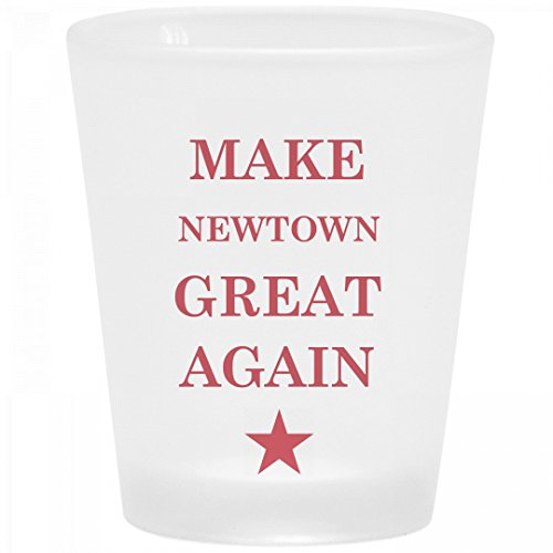 Political Make Newtown Great Again: Frosted Shot - Glasses Newtown